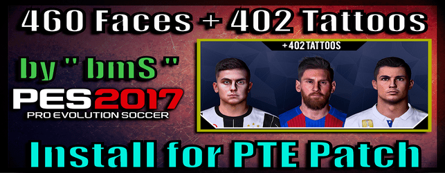 PES 2017 Ultra Pack for PTE Patch | 460 Faces + 402 Tattoos (by bmS)